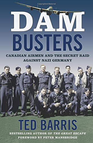 Dam Busters:  Canadian Airmen and the Secret Raid Against Nazi Germany