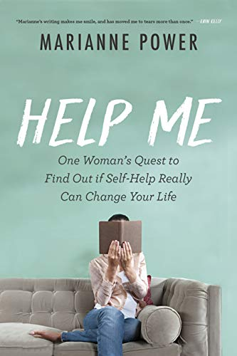 Help Me: My Perfectly Disastrous Journey through the World of Self-Help