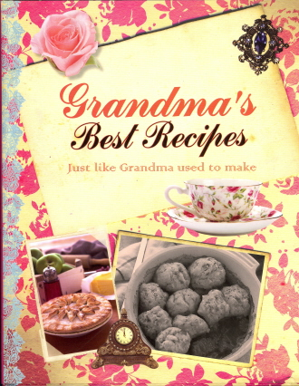 Grandma's Best Recipes: Just Like Grandma Used to Make