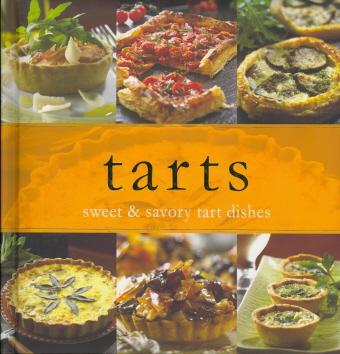 Tarts: Sweet & Savory Tart Dishes