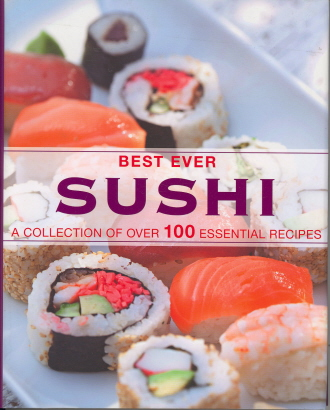 Sushi: A Collection of Over 100 Essential Recipes (Best Ever)