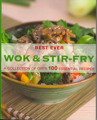 Best Ever Wok & Stir-Fry: A Collection Of Over 100 Essential Recipes
