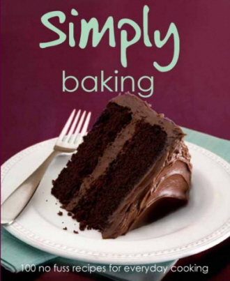 Simply Baking: 100 No Fuss Recipes for Everyday Cooking