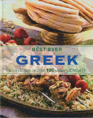 Best Ever Greek: A Collection of Over 100 Essential Recipes