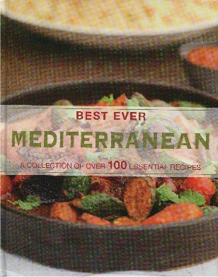 Best Ever Mediterranean: A Collection of over 100 Essential Recipes