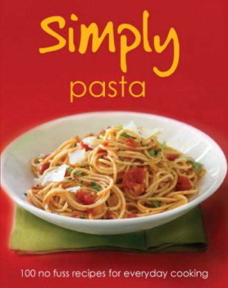 Simply Pasta: 100 No Fuss Recipes for Everyday Cooking