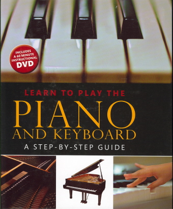 Learn to Play the Piano and Keyboard: A Step-by-Step Guide