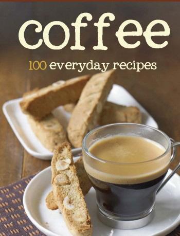 Coffee: 100 Everyday Recipes (Love Food)