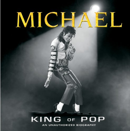 Michael King of Pop (An Unauthorized Biography)
