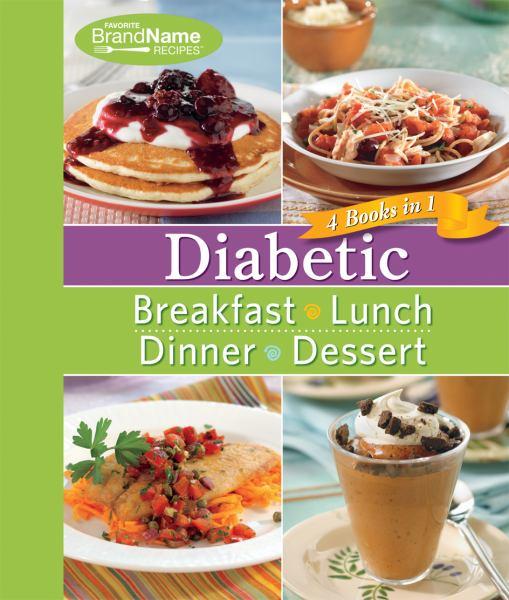 Diabetic: Breakfast/Lunch/Dinner/Dessert (Favorite Brand Name Recipes, 4 Books in 1)