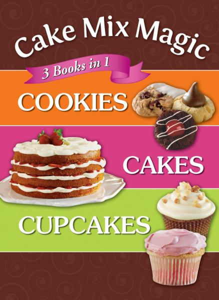 Cake Mix Magic: Cookies/Cakes/Cupcakes (3 Books in 1)