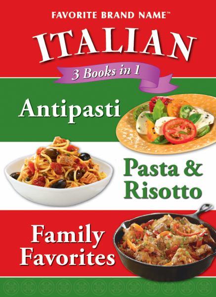 Italian: Antipasti/Pasta & Risotto/Family Favorites (Favorite Brand Name, 3 Books in 1)