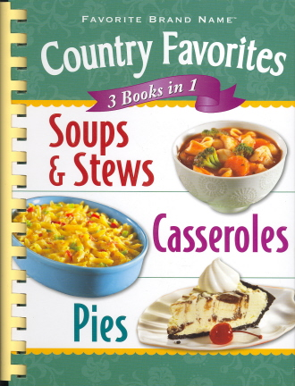 Country Favorites: Soups & Stews/ Casseroles/ Pies (Favorite Brand Name, 3 Books in 1)