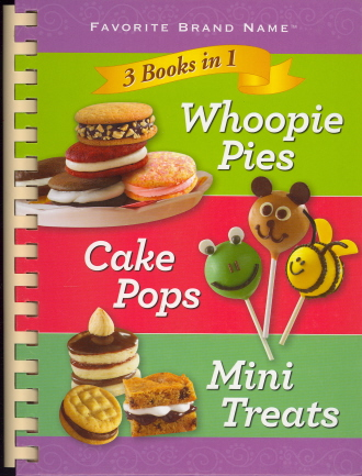 Whoopie Pies/Cake Pops/Mini Treats (Favorite Brand Name 3 Books in 1)