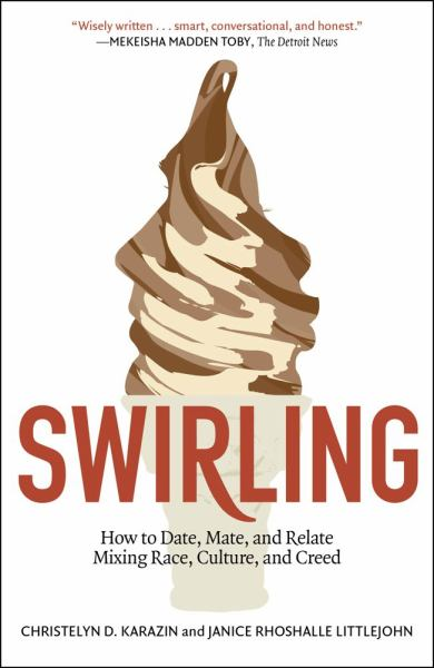 Swirling: How to Date, Mate, and Relate Mixiing Race, Culture, and Creed