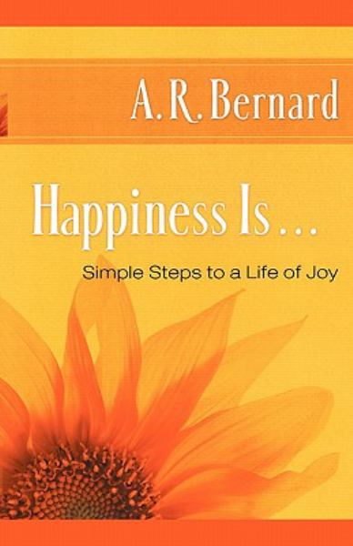Happiness Is...: Simple Steps to a Life of Joy