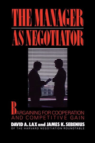 The Manager as Negotiator: Bargaining for Cooperation and Competitive Gain