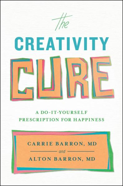The Creativity Cure: A Do-It-Yourself Prescription for Happiness