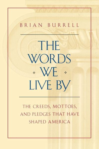 The Words We Live By: The Creeds, Mottoes, and Pledges That Have Shaped America