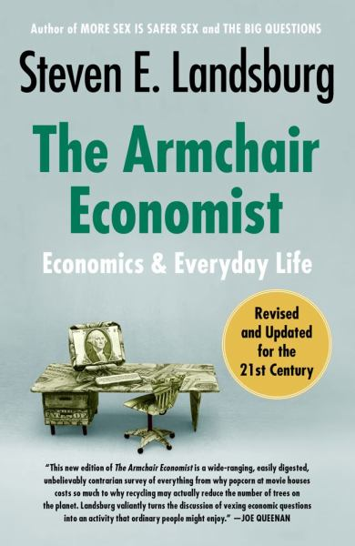 The Armchair Economist: Economics and Everyday Life (Revised and Updated for the 21st Century)