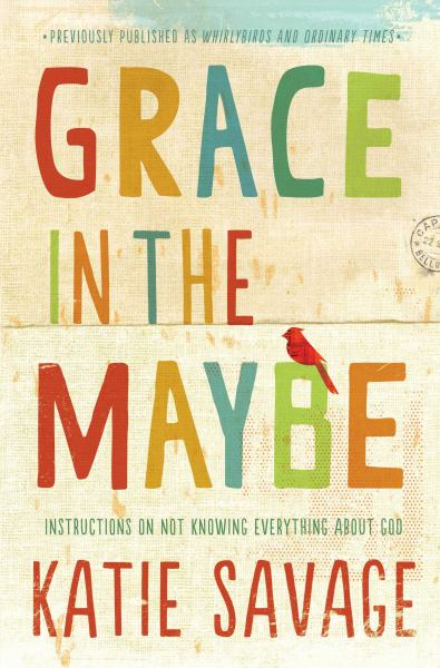 Grace in the Maybe: Insturctions on Not Knowing Everything About God