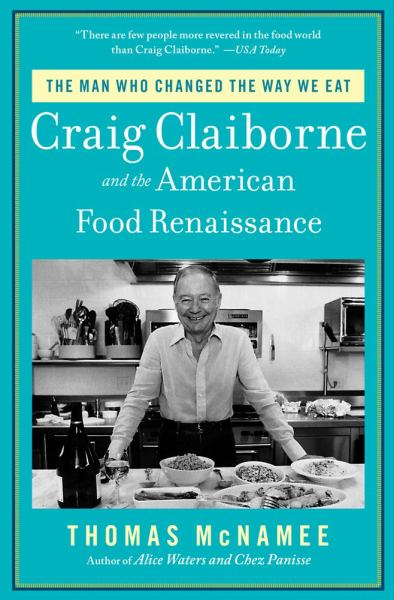 The Man Who Changed the Way We Eat: Craig Claiborne and the American Food Revolution