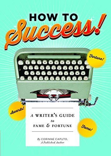 How to Success! A Writer's Guide to Fame and Fortune