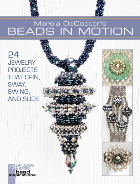 Marcia Decoster's Beads in Motion: 24 Jewelry Projects That Spin, Sway, Swing, and Slide (Lark Jewelry & Beading)