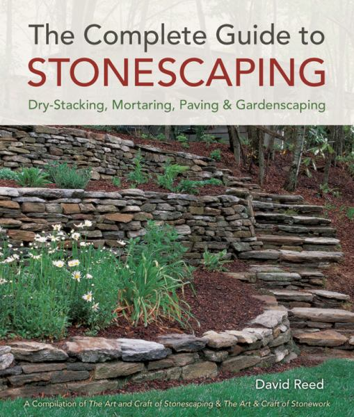 The Complete Guide to Stonescaping: Dry-Stacking, Mortaring, Paving and Gardenscaping
