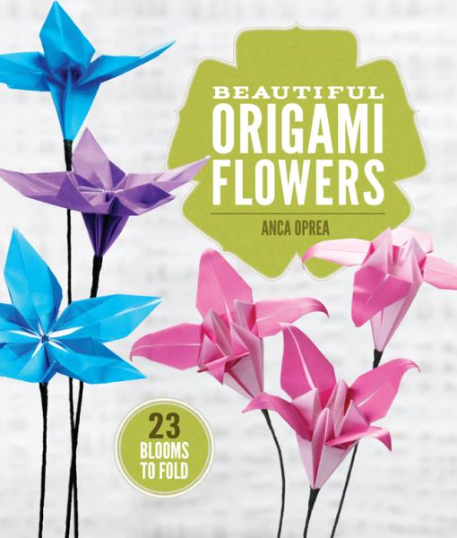 Beautiful Origami Flowers 23 Blooms To Fold Bookoutlet