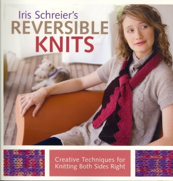 Iris Schreier's Reversible Knits: Creative Techniques for Knitting Both Sides Right