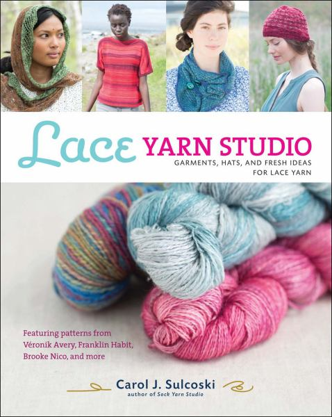 Lace Yarn Studio: Garments, Hats, and Fresh Ideas for Lace Yarn