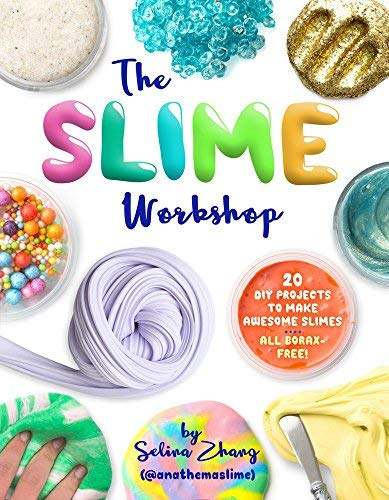 The Slime Workshop: 20 DIY Projects to Make Awesome Slimes - All Borax Free!