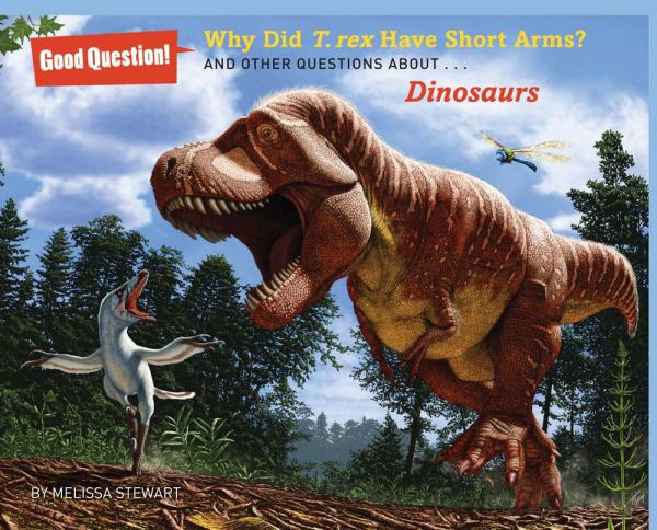 Why Does T. Rex Have Such Short Arms? And Other Questions About...Dinosaurs