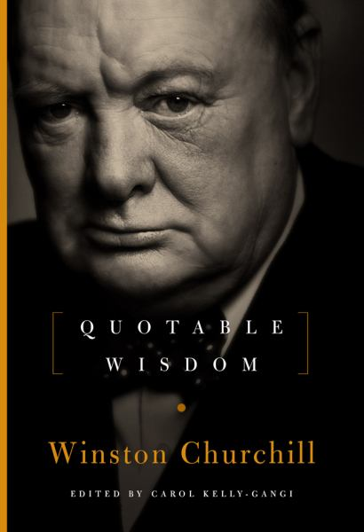 Quotable Wisdom Winston Churchill