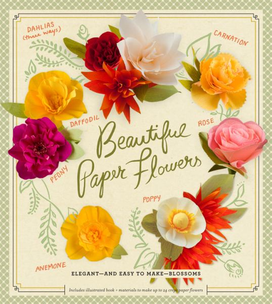 Beautiful Paper Flowers: Elegant and Easy to Make Blossoms