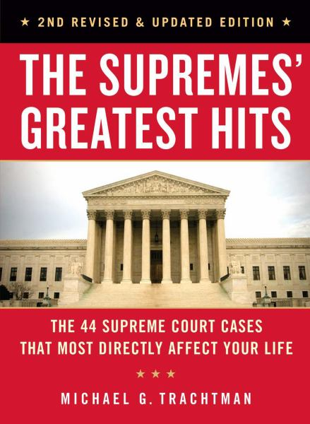 The Supremes' Greatest Hits: The 44 Supreme Court Cases That Most Directly Affect Your Life (2nd Revised and Updated Edition)