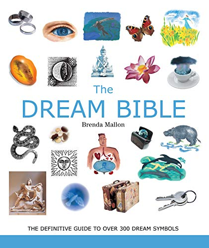 The Dream Bible: The Definitive Guide to Over 300 Dream Symbols (Mind Body Spirit Bibles)