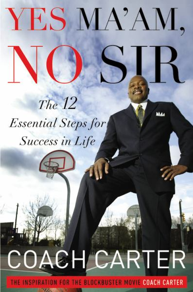 Yes Ma'am, No Sir: The 12 Essential Steps for Success in Life
