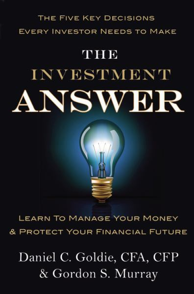 The Investment Answer: Learn to Manage Your Money & Protect Your Financial Future