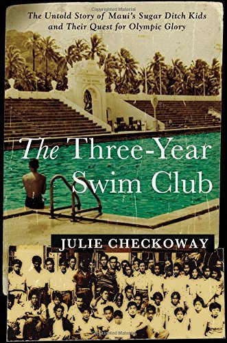 The Three-Year Swim Club: The Untold Story of Maui's Sugar Ditch Kids and Their Quest for Olympic Glory