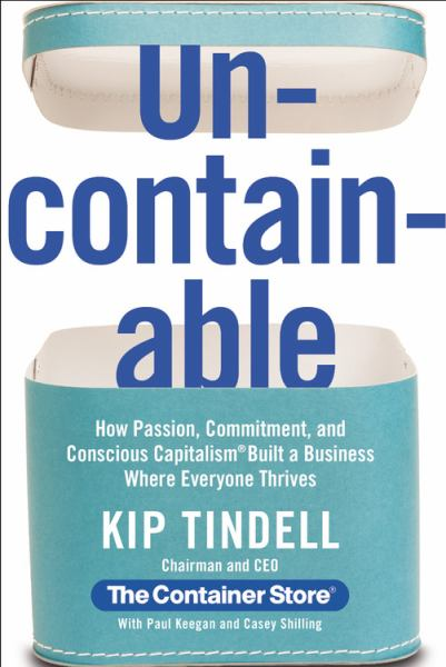 Uncontainable - How Passion, Commitment, and Conscious Capitalism Built a Business Where Everyone Thrives