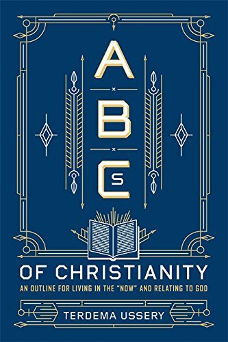 "ABCs of Christianity: An Outline for Living in the ""Now"" and Relating to God"