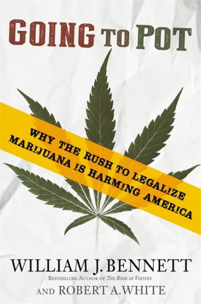 Going to Pot: Why the Rush to Legalize Marijuana Is Harming America
