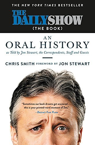 The Daily Show (The Book)  An Oral History as Told by Jon Stewart, the Correspondents, Staff and Guests
