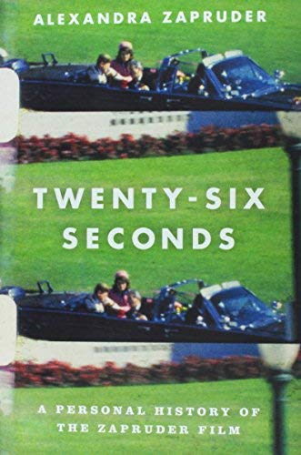 Twenty-Six Seconds: A Personal History of the Zapruder Film