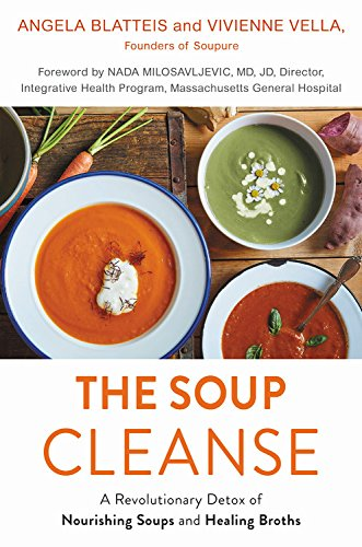 The Soup Cleanse: A Revolutionary Detox of Nourishing Soups and Healing Broths