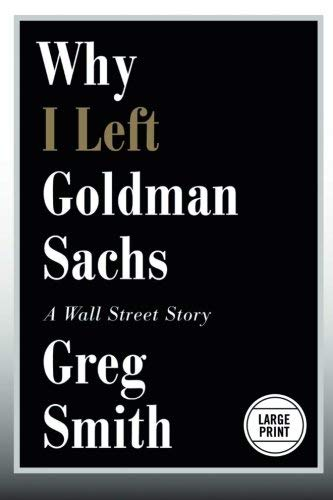 Why I Left Goldman Sachs: A Wall Street Story (Large Print)