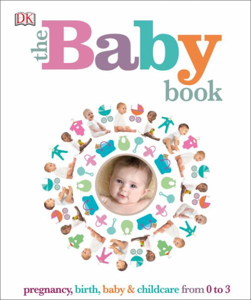 The Baby Book: Pregnancy, Birth, Baby & Childcare from 0 to 3