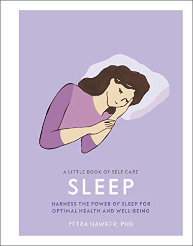 A Little Book of Self Care: Sleep - Harness the Power of Sleep for Optimal Health and Well-Being